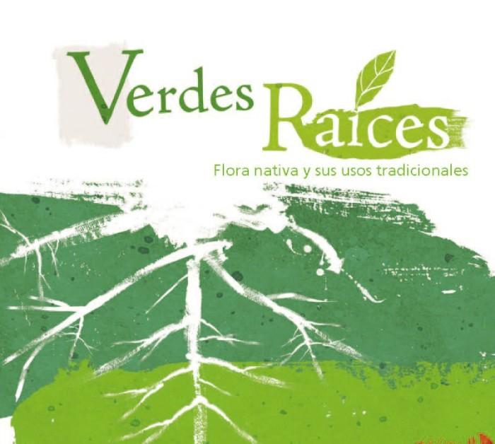 NUEVA SECCION: Ojo al charqui... Hoy: Verdes Raíces, Flora nativa y sus usos tradicionales
